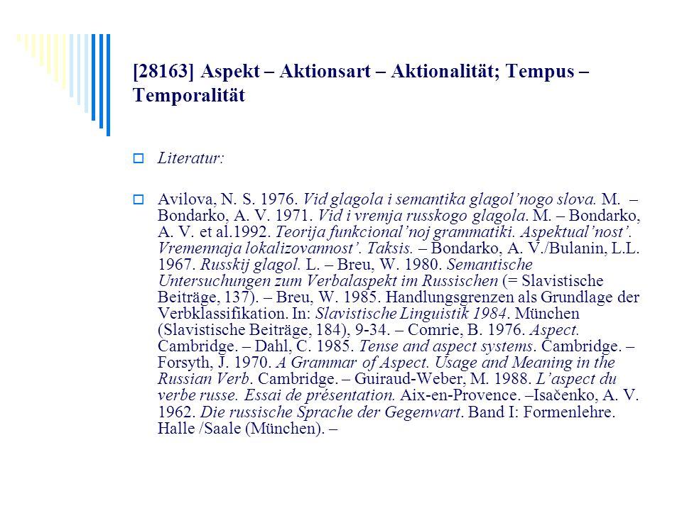 [28163] Aspekt – Aktionsart – Aktionalität; Tempus – Temporalität Literatur: Avilova, N. S. 1976. Vid glagola i semantika glagolnogo slova. M. – Bonda
