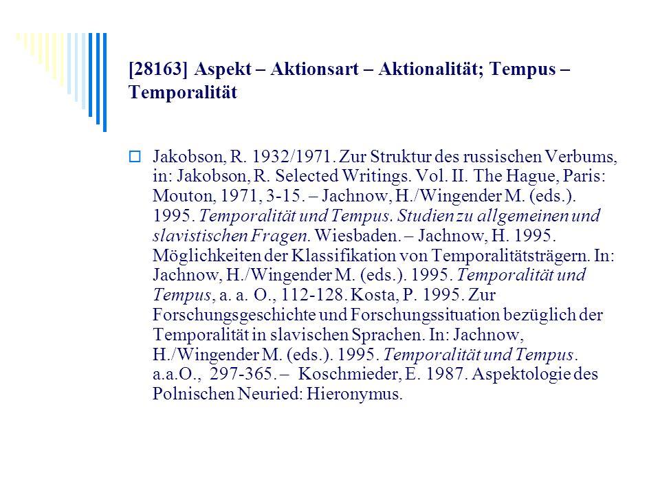 [28163] Aspekt – Aktionsart – Aktionalität; Tempus – Temporalität Jakobson, R. 1932/1971. Zur Struktur des russischen Verbums, in: Jakobson, R. Select