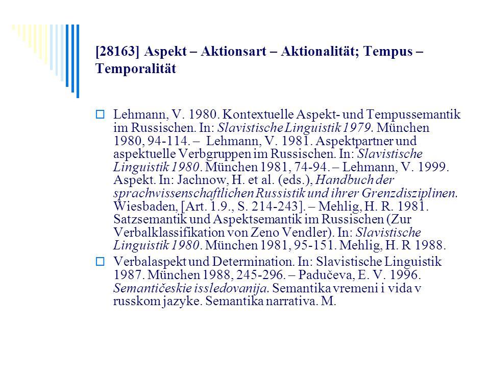 [28163] Aspekt – Aktionsart – Aktionalität; Tempus – Temporalität Lehmann, V. 1980. Kontextuelle Aspekt- und Tempussemantik im Russischen. In: Slavist