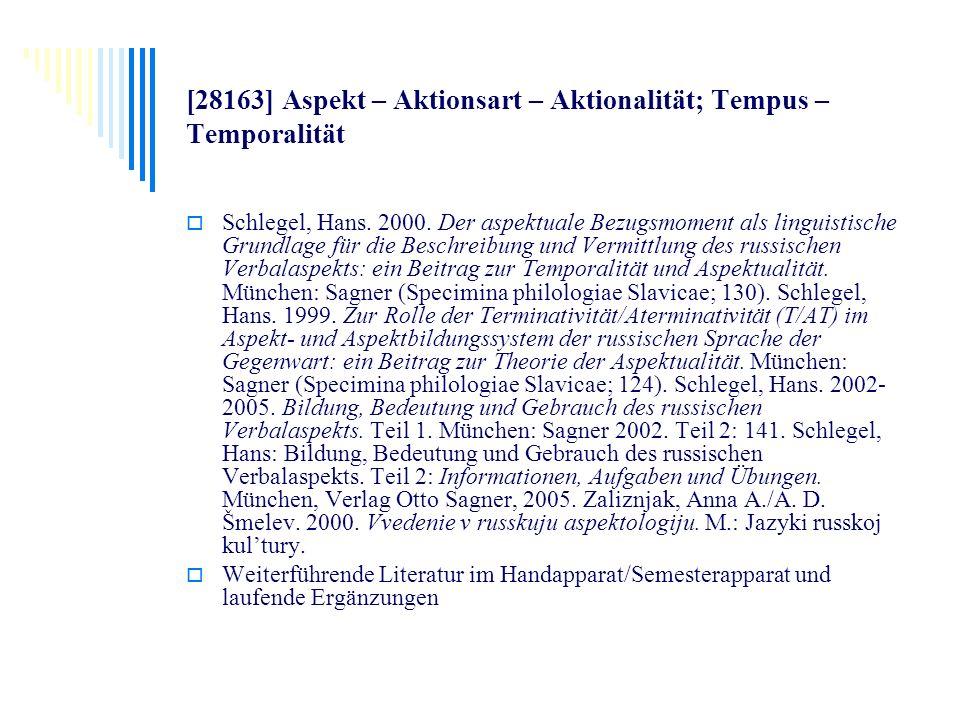 [28163] Aspekt – Aktionsart – Aktionalität; Tempus – Temporalität Schlegel, Hans. 2000. Der aspektuale Bezugsmoment als linguistische Grundlage für di