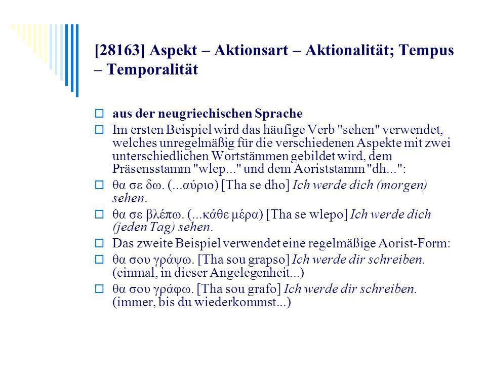 [28163] Aspekt – Aktionsart – Aktionalität; Tempus – Temporalität aus der neugriechischen Sprache Im ersten Beispiel wird das häufige Verb