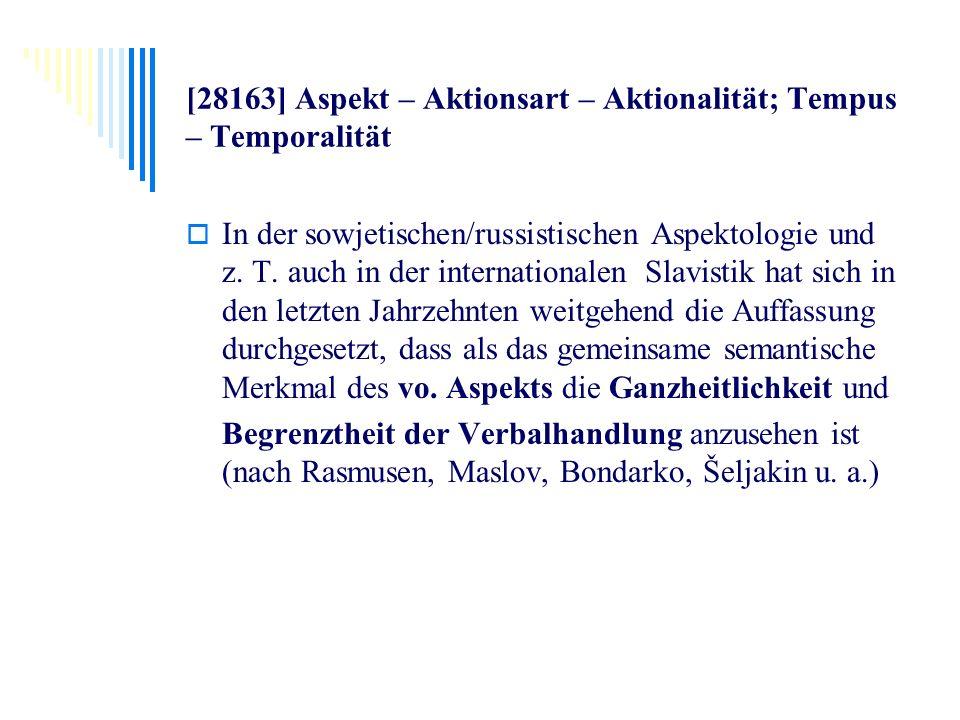 [28163] Aspekt – Aktionsart – Aktionalität; Tempus – Temporalität In der sowjetischen/russistischen Aspektologie und z. T. auch in der internationalen