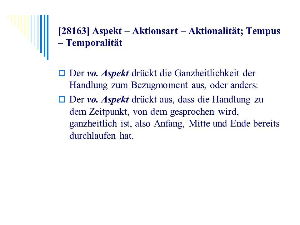 [28163] Aspekt – Aktionsart – Aktionalität; Tempus – Temporalität Der vo. Aspekt drückt die Ganzheitlichkeit der Handlung zum Bezugmoment aus, oder an