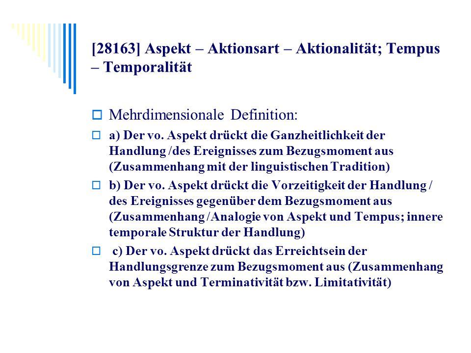 [28163] Aspekt – Aktionsart – Aktionalität; Tempus – Temporalität Mehrdimensionale Definition: a) Der vo. Aspekt drückt die Ganzheitlichkeit der Handl