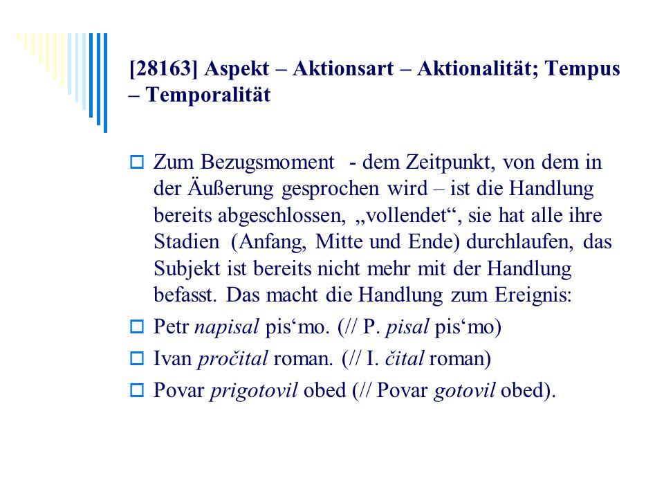 [28163] Aspekt – Aktionsart – Aktionalität; Tempus – Temporalität Zum Bezugsmoment - dem Zeitpunkt, von dem in der Äußerung gesprochen wird – ist die