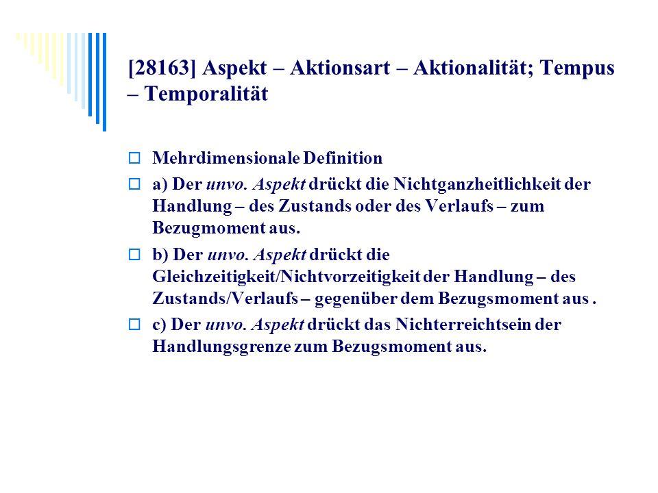[28163] Aspekt – Aktionsart – Aktionalität; Tempus – Temporalität Mehrdimensionale Definition a) Der unvo. Aspekt drückt die Nichtganzheitlichkeit der