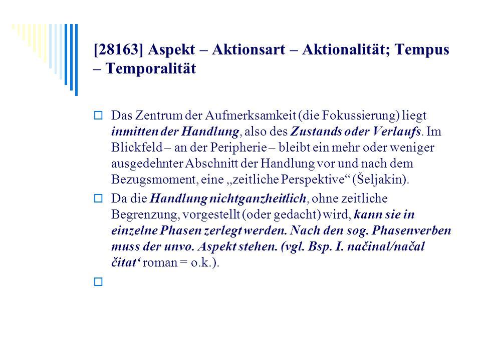 [28163] Aspekt – Aktionsart – Aktionalität; Tempus – Temporalität Das Zentrum der Aufmerksamkeit (die Fokussierung) liegt inmitten der Handlung, also