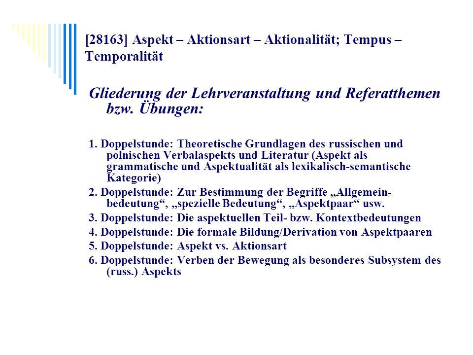 [28163] Aspekt – Aktionsart – Aktionalität; Tempus – Temporalität Gliederung der Lehrveranstaltung und Referatthemen bzw. Übungen: 1. Doppelstunde: Th