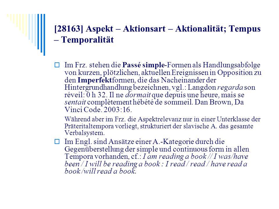 [28163] Aspekt – Aktionsart – Aktionalität; Tempus – Temporalität Im Frz. stehen die Passé simple-Formen als Handlungsabfolge von kurzen, plötzlichen,