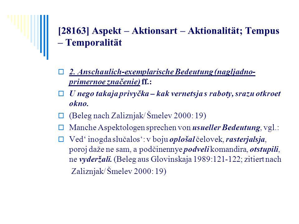 [28163] Aspekt – Aktionsart – Aktionalität; Tempus – Temporalität 2. Anschaulich-exemplarische Bedeutung (nagljadno- primernoe značenie) ff.: U nego t