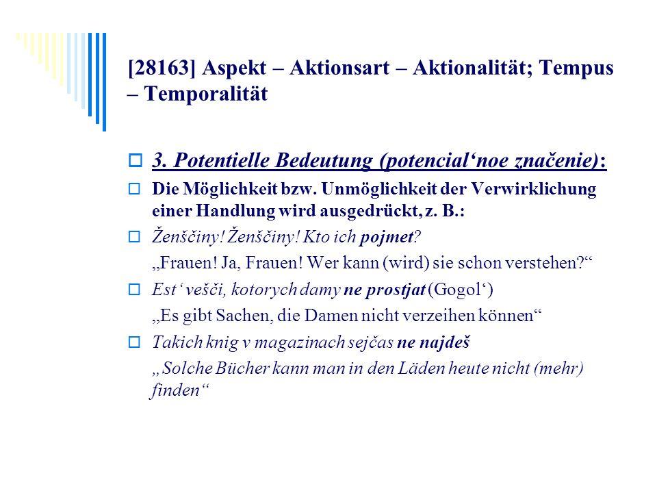[28163] Aspekt – Aktionsart – Aktionalität; Tempus – Temporalität 3. Potentielle Bedeutung (potencialnoe značenie): Die Möglichkeit bzw. Unmöglichkeit
