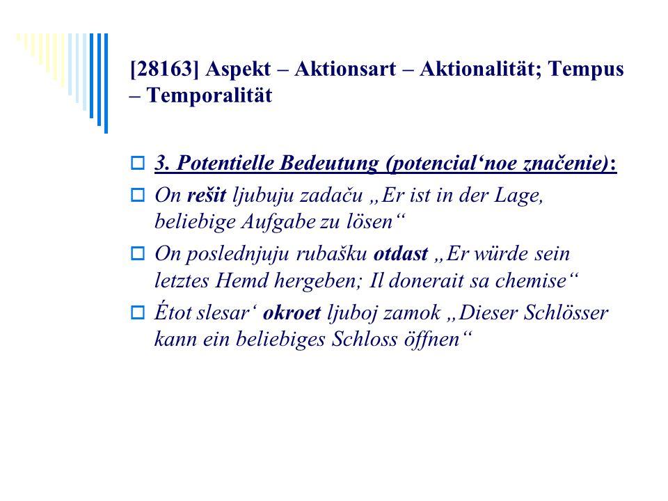 [28163] Aspekt – Aktionsart – Aktionalität; Tempus – Temporalität 3. Potentielle Bedeutung (potencialnoe značenie): On rešit ljubuju zadaču Er ist in