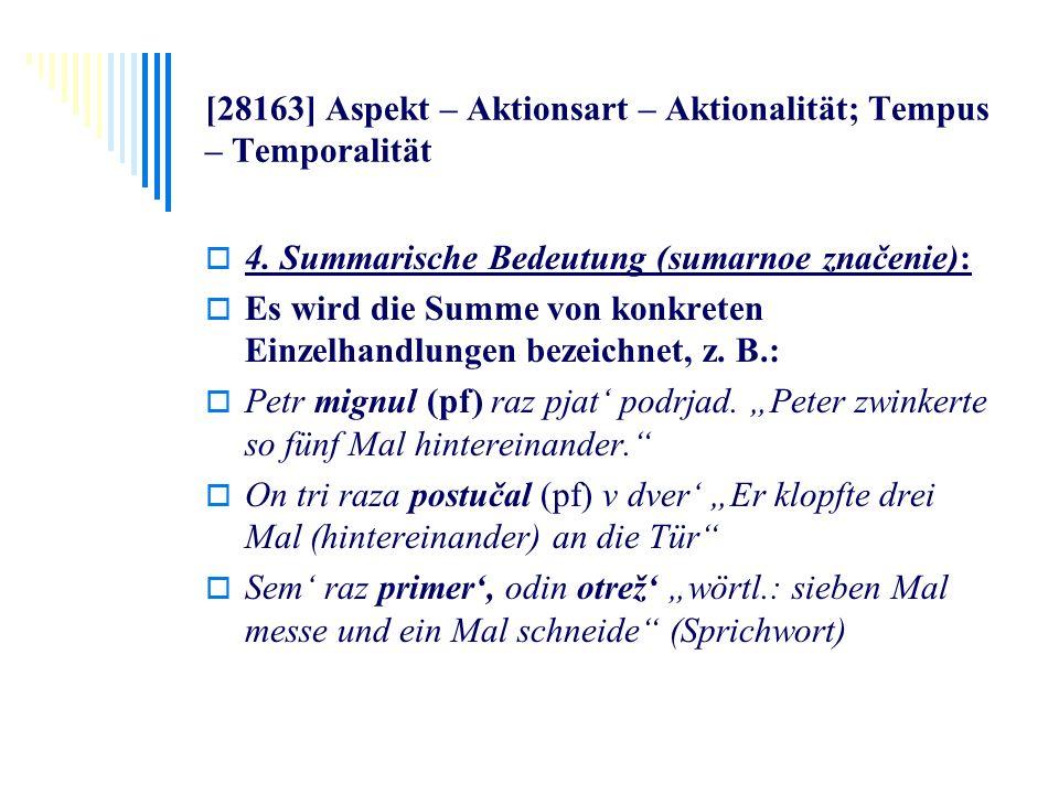 [28163] Aspekt – Aktionsart – Aktionalität; Tempus – Temporalität 4. Summarische Bedeutung (sumarnoe značenie): Es wird die Summe von konkreten Einzel