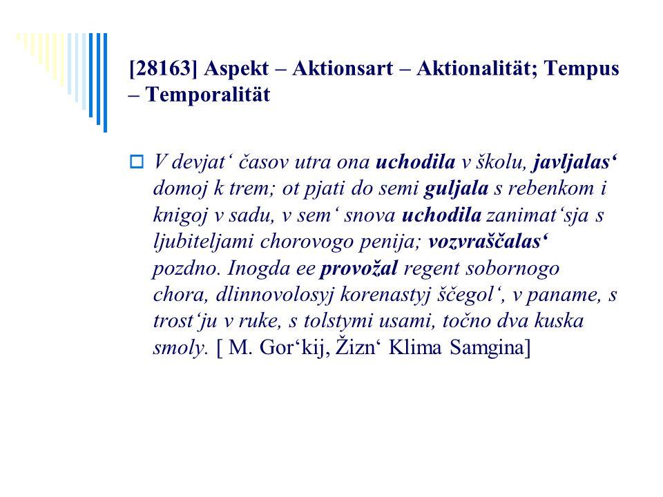 [28163] Aspekt – Aktionsart – Aktionalität; Tempus – Temporalität V devjat časov utra ona uchodila v školu, javljalas domoj k trem; ot pjati do semi g