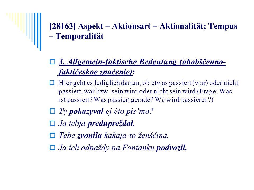 [28163] Aspekt – Aktionsart – Aktionalität; Tempus – Temporalität 3. Allgemein-faktische Bedeutung (obobščenno- faktičeskoe značenie): Hier geht es le