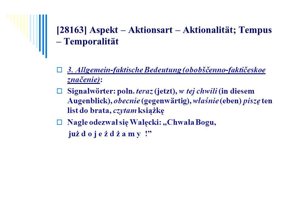[28163] Aspekt – Aktionsart – Aktionalität; Tempus – Temporalität 3. Allgemein-faktische Bedeutung (obobščenno-faktičeskoe značenie): Signalwörter: po