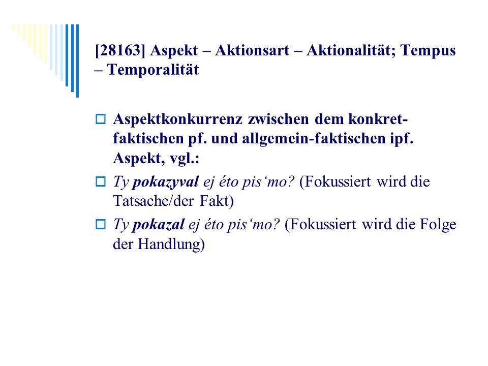 [28163] Aspekt – Aktionsart – Aktionalität; Tempus – Temporalität Aspektkonkurrenz zwischen dem konkret- faktischen pf. und allgemein-faktischen ipf.