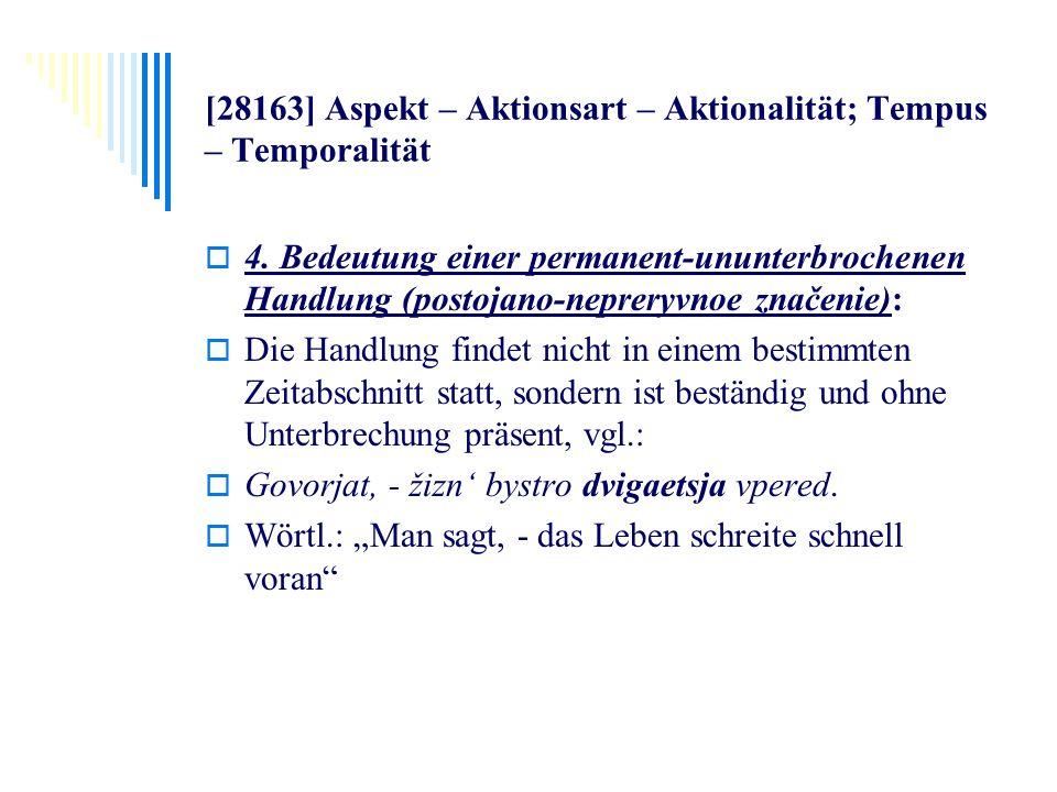 [28163] Aspekt – Aktionsart – Aktionalität; Tempus – Temporalität 4. Bedeutung einer permanent-ununterbrochenen Handlung (postojano-nepreryvnoe značen