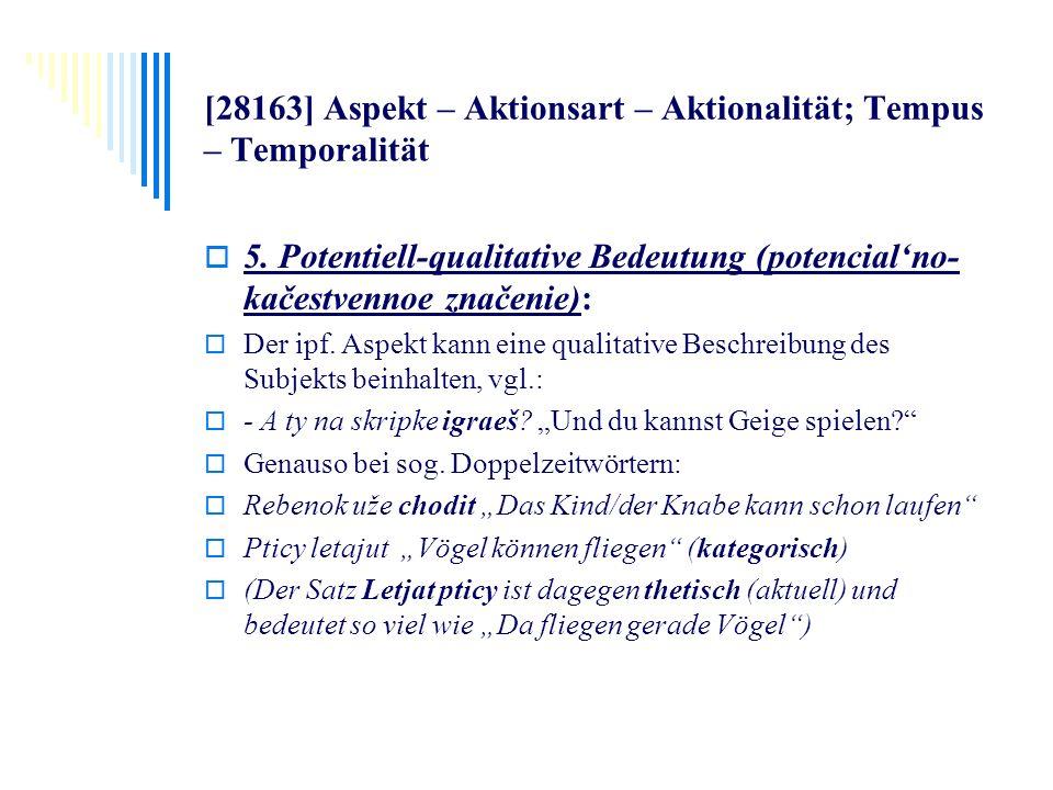 [28163] Aspekt – Aktionsart – Aktionalität; Tempus – Temporalität 5. Potentiell-qualitative Bedeutung (potencialno- kačestvennoe značenie): Der ipf. A