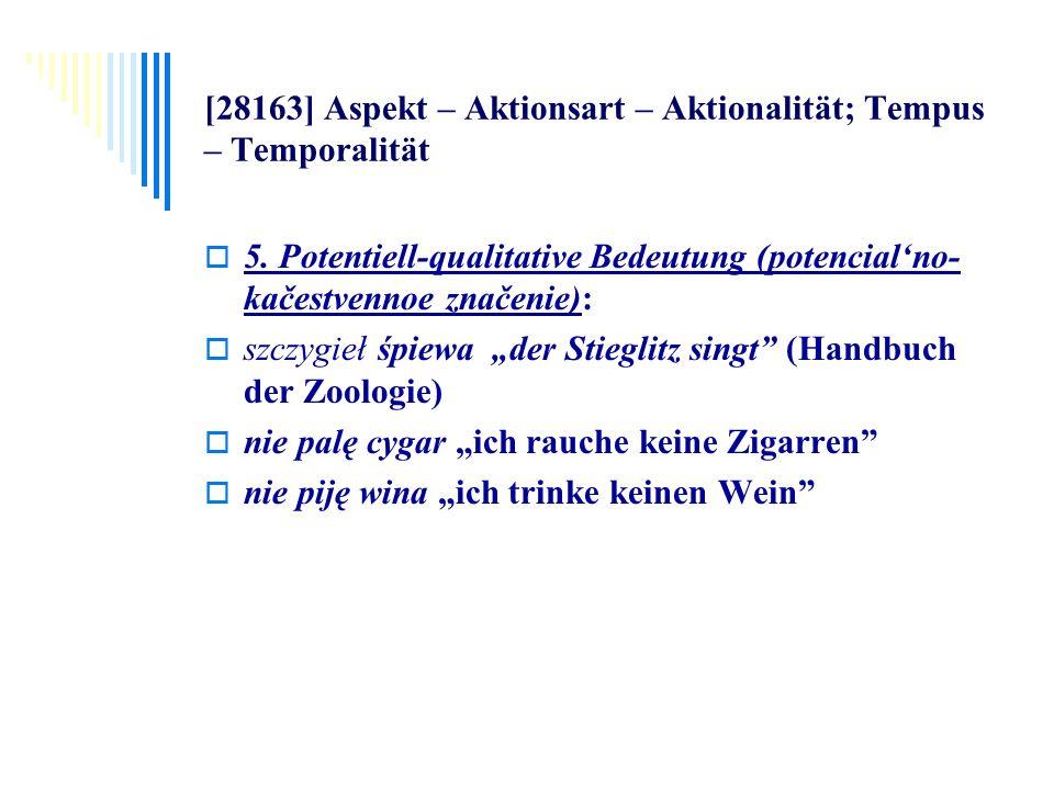 [28163] Aspekt – Aktionsart – Aktionalität; Tempus – Temporalität 5. Potentiell-qualitative Bedeutung (potencialno- kačestvennoe značenie): szczygieł