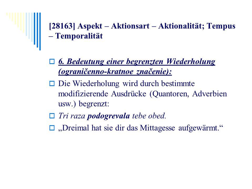 [28163] Aspekt – Aktionsart – Aktionalität; Tempus – Temporalität 6. Bedeutung einer begrenzten Wiederholung (ograničenno-kratnoe značenie): Die Wiede