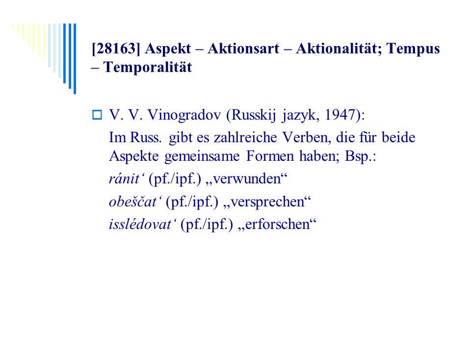 [28163] Aspekt – Aktionsart – Aktionalität; Tempus – Temporalität V. V. Vinogradov (Russkij jazyk, 1947): Im Russ. gibt es zahlreiche Verben, die für