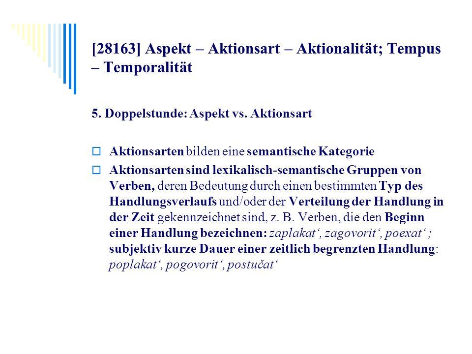 [28163] Aspekt – Aktionsart – Aktionalität; Tempus – Temporalität 5. Doppelstunde: Aspekt vs. Aktionsart Aktionsarten bilden eine semantische Kategori
