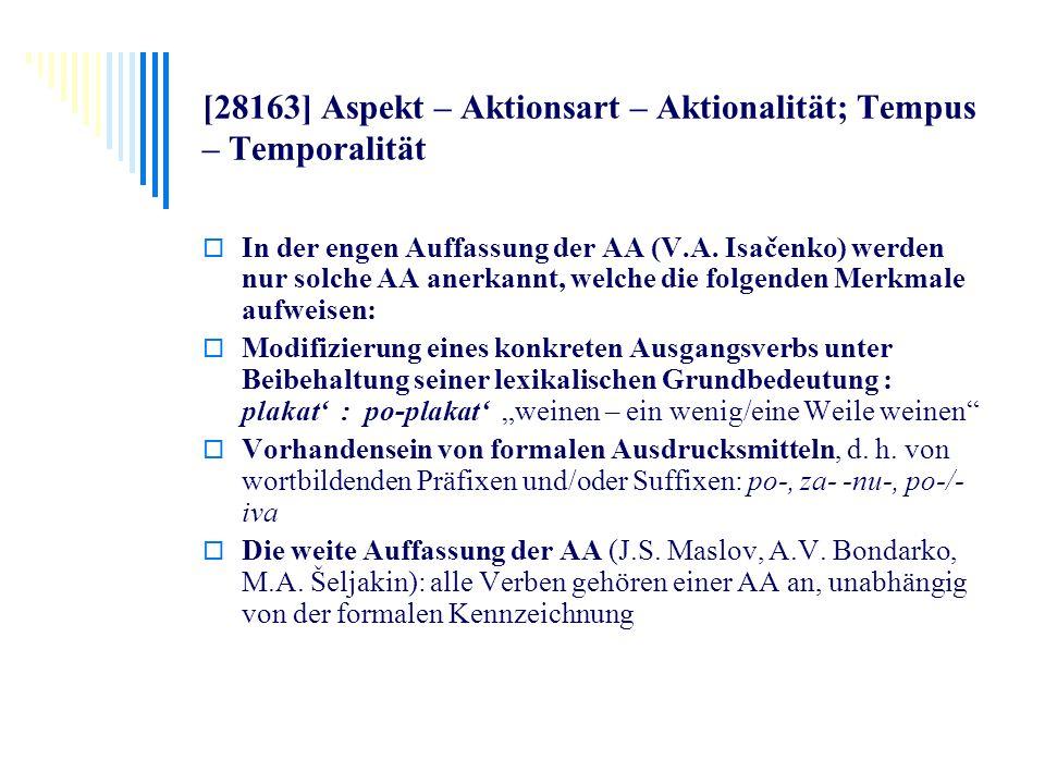 [28163] Aspekt – Aktionsart – Aktionalität; Tempus – Temporalität In der engen Auffassung der AA (V.A. Isačenko) werden nur solche AA anerkannt, welch