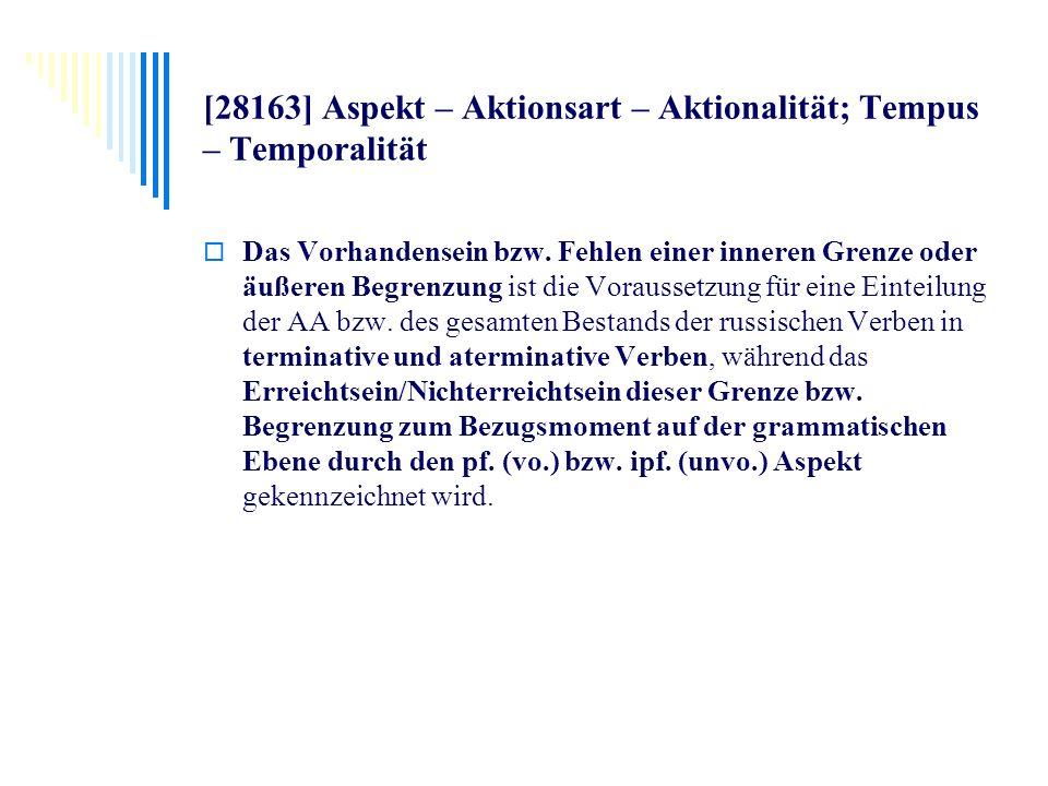 [28163] Aspekt – Aktionsart – Aktionalität; Tempus – Temporalität Das Vorhandensein bzw. Fehlen einer inneren Grenze oder äußeren Begrenzung ist die V