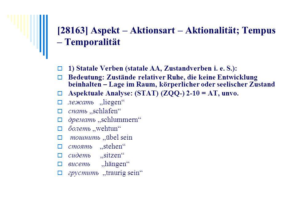 [28163] Aspekt – Aktionsart – Aktionalität; Tempus – Temporalität 1) Statale Verben (statale AA, Zustandverben i. e. S.): Bedeutung: Zustände relative