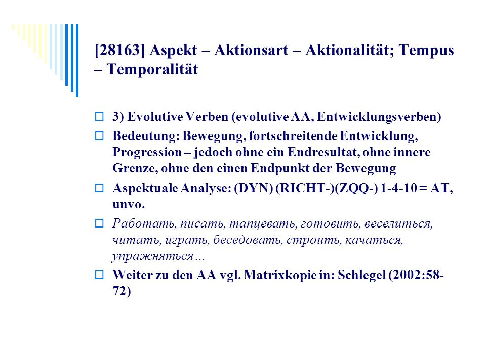 [28163] Aspekt – Aktionsart – Aktionalität; Tempus – Temporalität 3) Evolutive Verben (evolutive AA, Entwicklungsverben) Bedeutung: Bewegung, fortschr