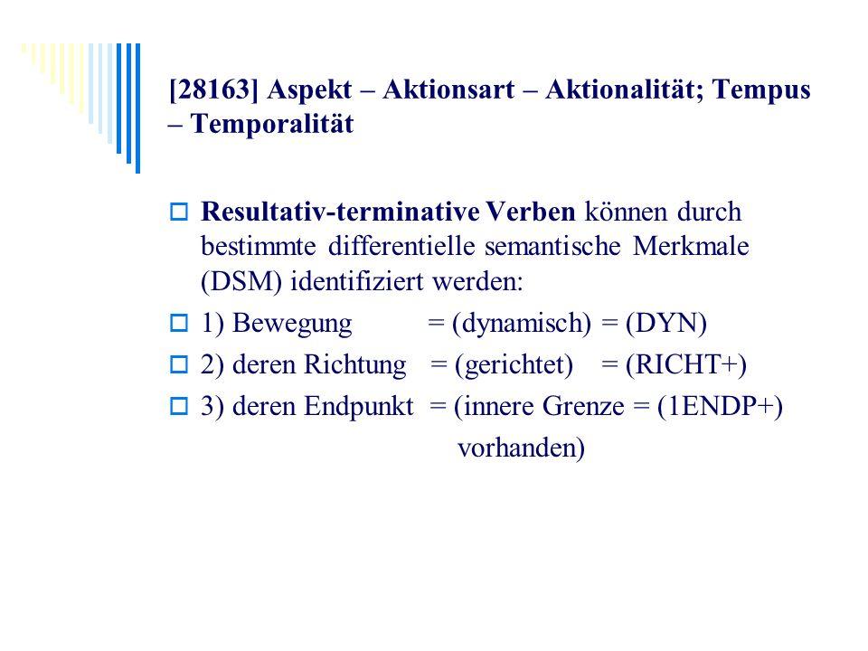 [28163] Aspekt – Aktionsart – Aktionalität; Tempus – Temporalität Resultativ-terminative Verben können durch bestimmte differentielle semantische Merk