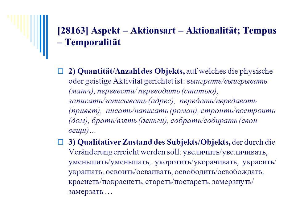 [28163] Aspekt – Aktionsart – Aktionalität; Tempus – Temporalität 2) Quantität/Anzahl des Objekts, auf welches die physische oder geistige Aktivität g