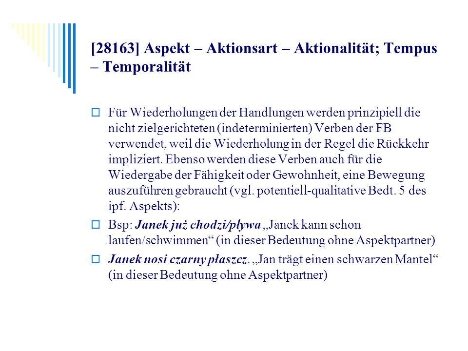[28163] Aspekt – Aktionsart – Aktionalität; Tempus – Temporalität Für Wiederholungen der Handlungen werden prinzipiell die nicht zielgerichteten (inde