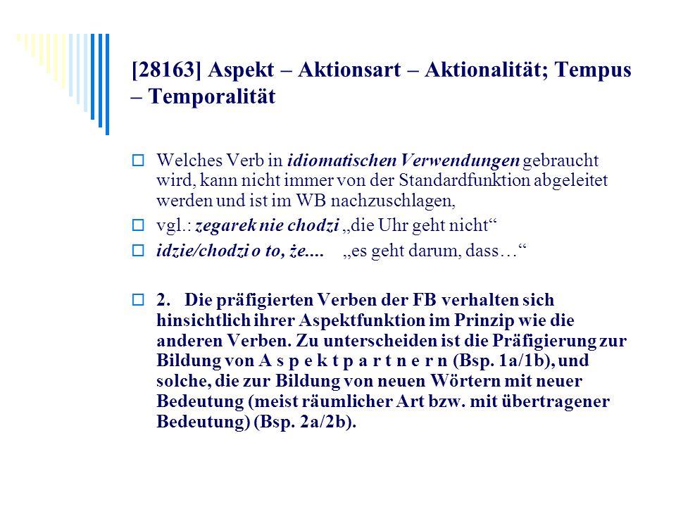 [28163] Aspekt – Aktionsart – Aktionalität; Tempus – Temporalität Welches Verb in idiomatischen Verwendungen gebraucht wird, kann nicht immer von der