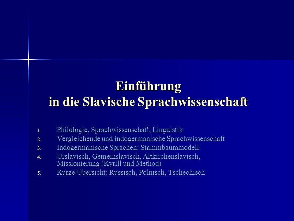 Einführung in die Slavische Sprachwissenschaft 1. Philologie, Sprachwissenschaft, Linguistik 2.