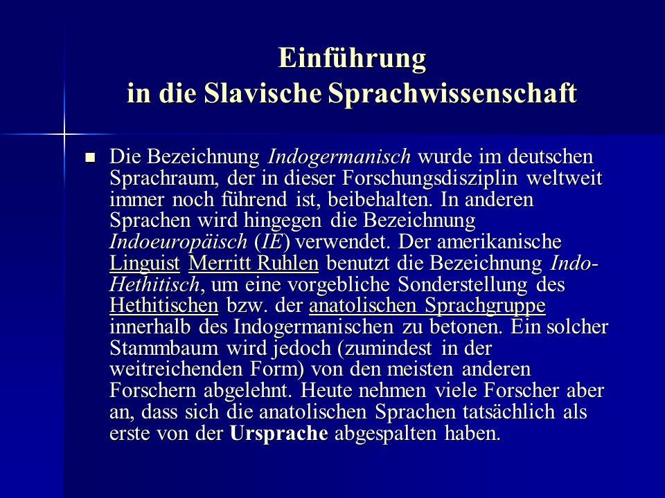 Einführung in die Slavische Sprachwissenschaft Die Bezeichnung Indogermanisch wurde im deutschen Sprachraum, der in dieser Forschungsdisziplin weltweit immer noch führend ist, beibehalten.