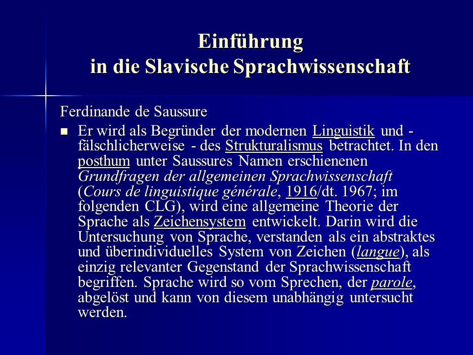 Einführung in die Slavische Sprachwissenschaft Erst in den 1950er Jahren greift eine quellenkritische Rezeptionstradition Raum, die bemüht ist, die authentische Sprachidee Saussures aus seinem fragmentarischen Nachlass zu erschließen.