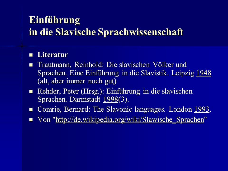Einführung in die Slavische Sprachwissenschaft Literatur Literatur Trautmann, Reinhold: Die slavischen Völker und Sprachen.