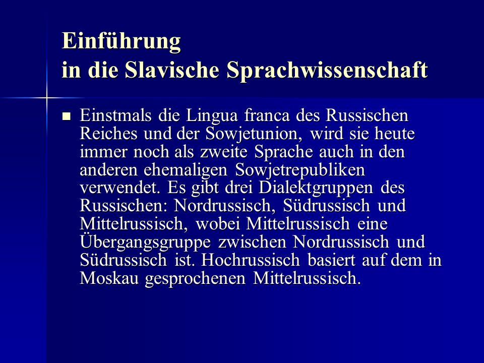 Einführung in die Slavische Sprachwissenschaft Einstmals die Lingua franca des Russischen Reiches und der Sowjetunion, wird sie heute immer noch als zweite Sprache auch in den anderen ehemaligen Sowjetrepubliken verwendet.