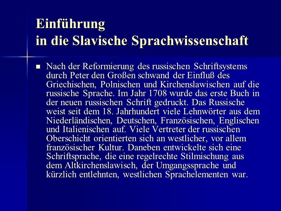 Einführung in die Slavische Sprachwissenschaft Nach der Reformierung des russischen Schriftsystems durch Peter den Großen schwand der Einfluß des Griechischen, Polnischen und Kirchenslawischen auf die russische Sprache.