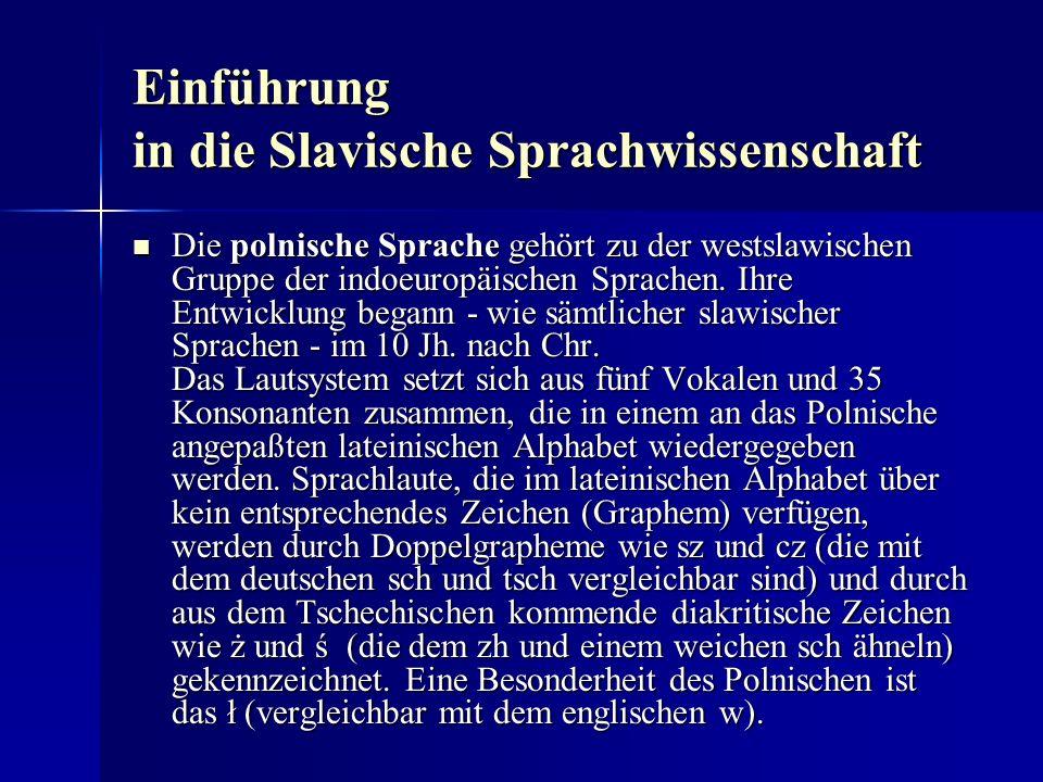 Einführung in die Slavische Sprachwissenschaft Die polnische Sprache gehört zu der westslawischen Gruppe der indoeuropäischen Sprachen.