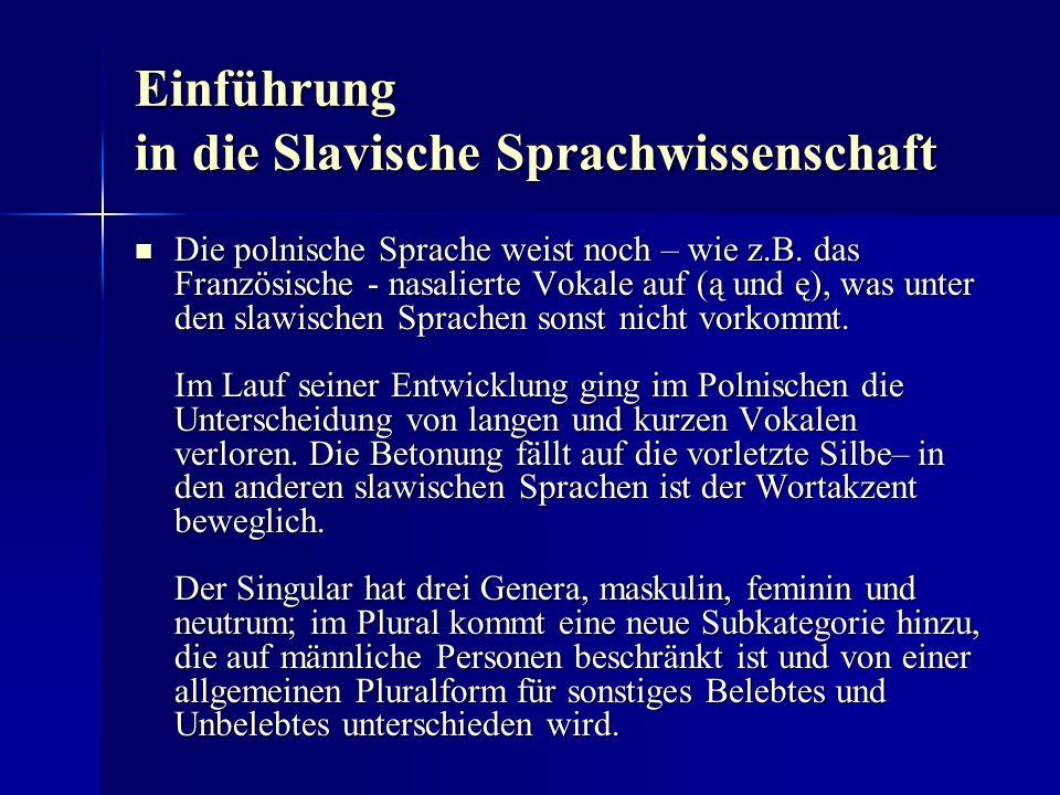 Einführung in die Slavische Sprachwissenschaft Die polnische Sprache weist noch – wie z.B.