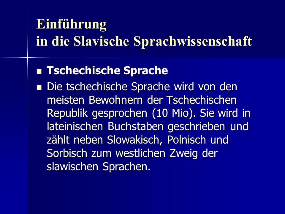 Einführung in die Slavische Sprachwissenschaft Tschechische Sprache Tschechische Sprache Die tschechische Sprache wird von den meisten Bewohnern der Tschechischen Republik gesprochen (10 Mio).