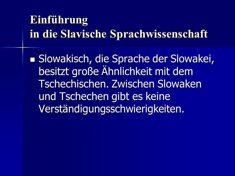 Einführung in die Slavische Sprachwissenschaft Slowakisch, die Sprache der Slowakei, besitzt große Ähnlichkeit mit dem Tschechischen.