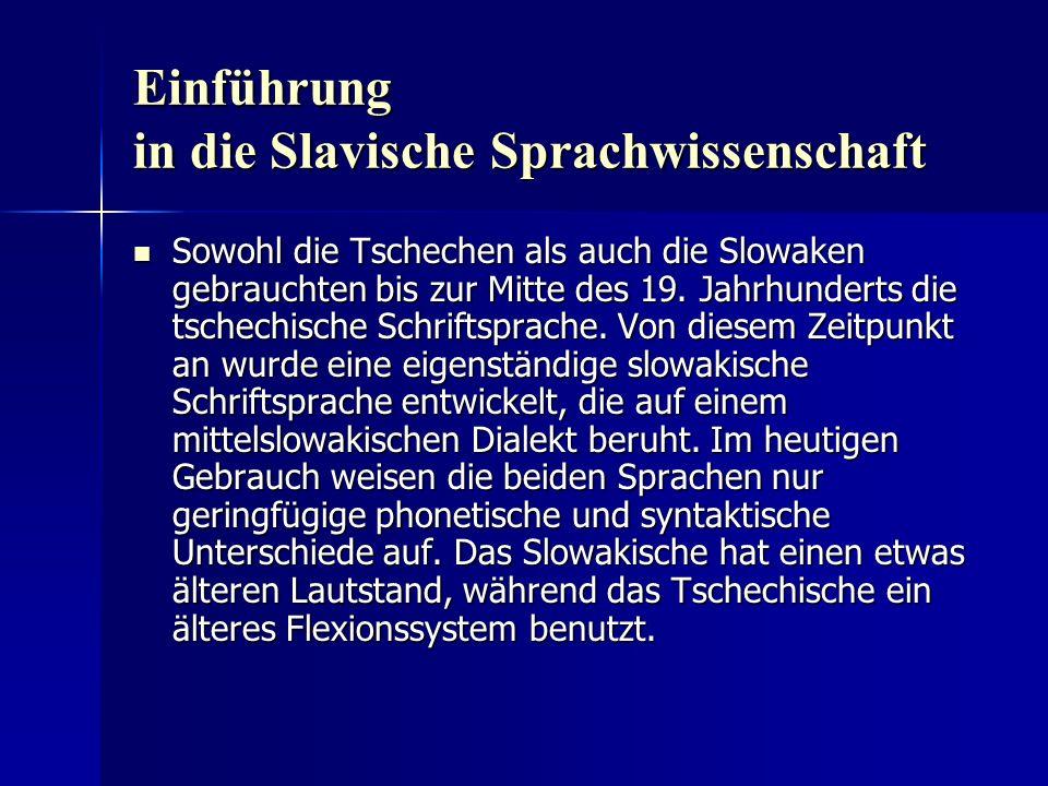 Einführung in die Slavische Sprachwissenschaft Sowohl die Tschechen als auch die Slowaken gebrauchten bis zur Mitte des 19.