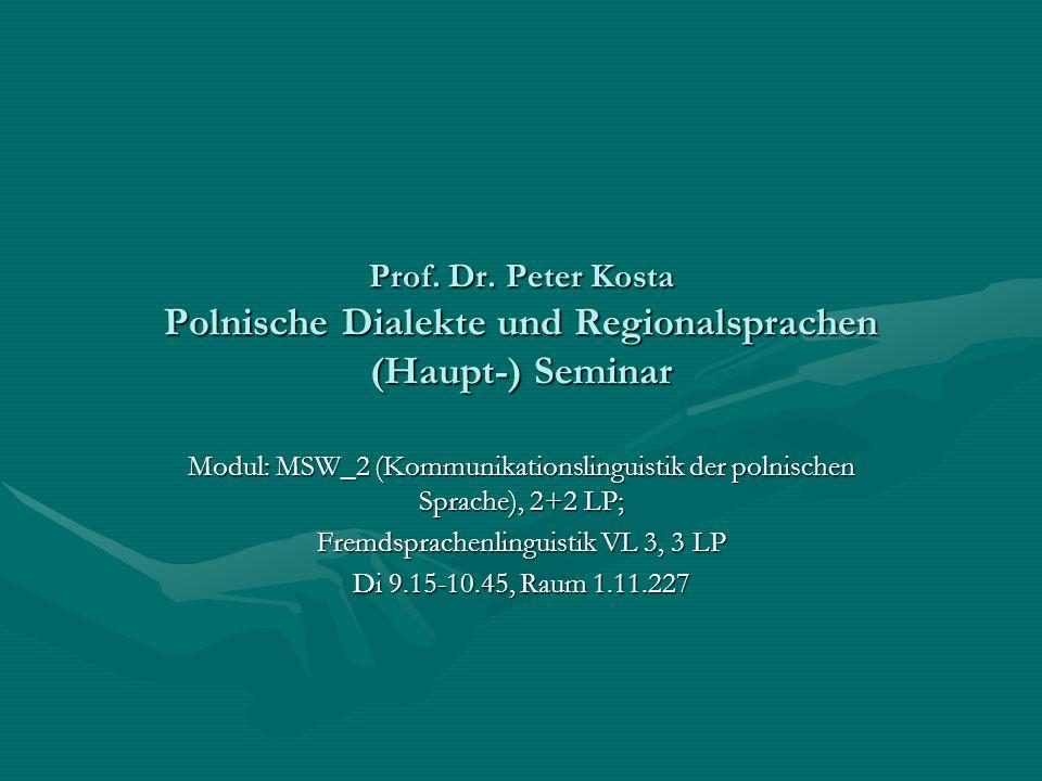 Prof. Dr. Peter Kosta Polnische Dialekte und Regionalsprachen (Haupt-) Seminar Modul: MSW_2 (Kommunikationslinguistik der polnischen Sprache), 2+2 LP;