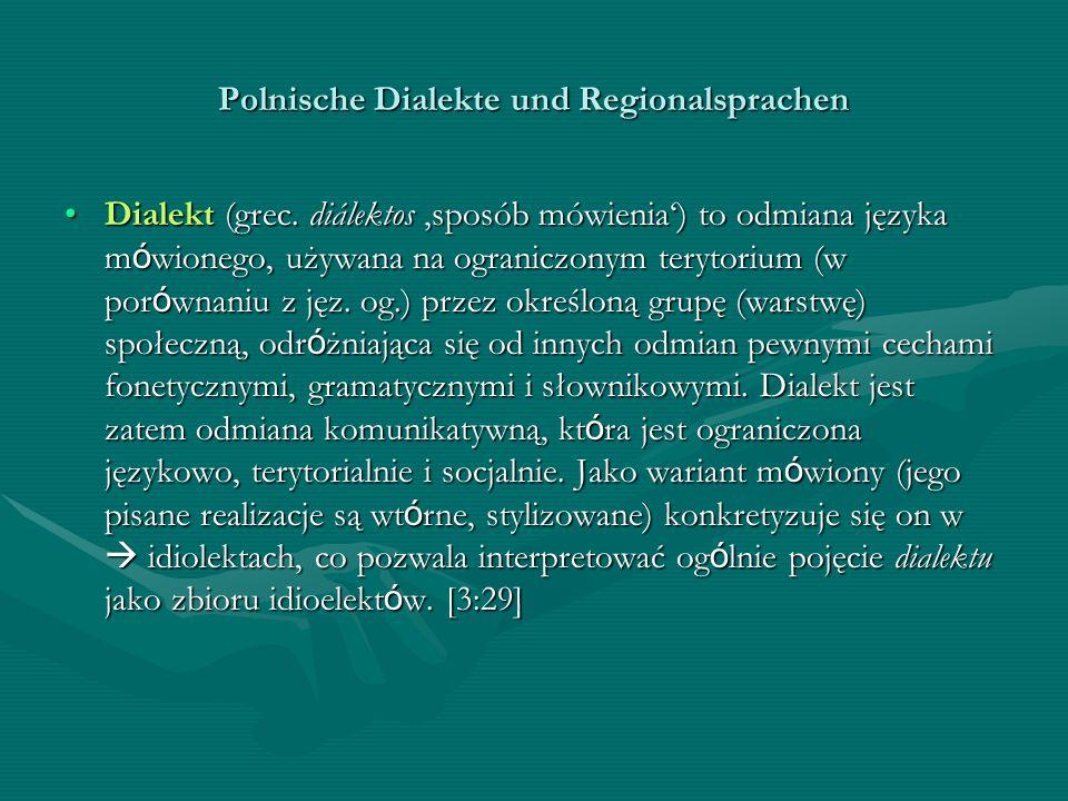Polnische Dialekte und Regionalsprachen Dialekt (grec. diálektos sposób mówienia) to odmiana języka m ó wionego, używana na ograniczonym terytorium (w