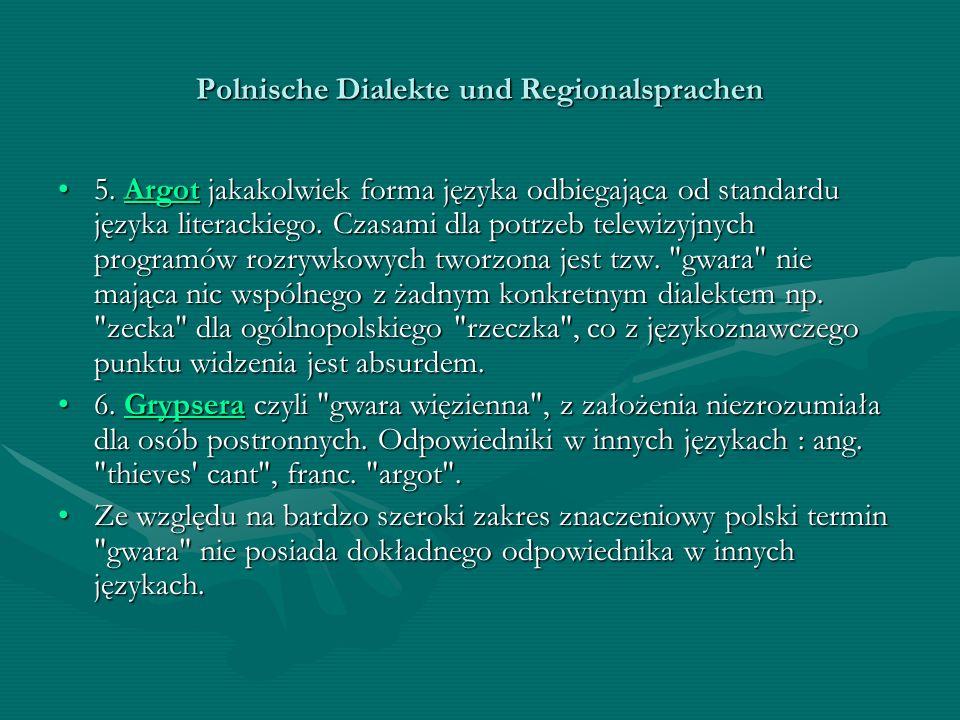 Polnische Dialekte und Regionalsprachen 5. Argot jakakolwiek forma języka odbiegająca od standardu języka literackiego. Czasami dla potrzeb telewizyjn