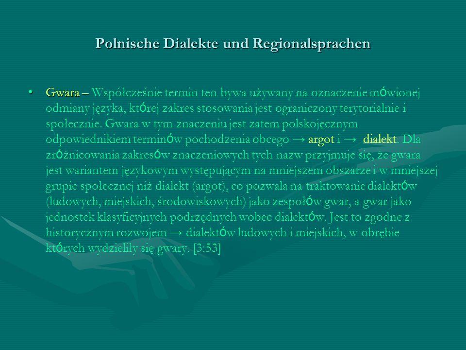 Polnische Dialekte und Regionalsprachen Gwara –Gwara – Współcześnie termin ten bywa używany na oznaczenie m ó wionej odmiany języka, kt ó rej zakres s